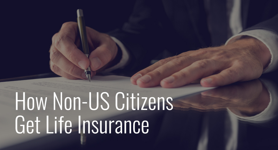 blog image of a person signing a document; blog title: How-Non-US-Citizens-Get-Life-Insurance